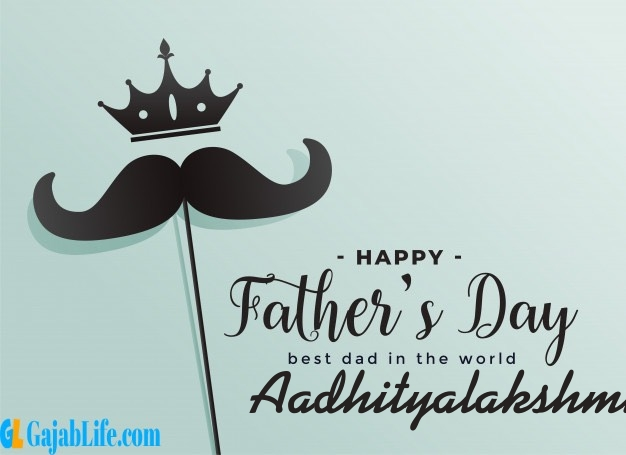 Aadhityalakshmi fathers day wishes messages and sayings greetings for dad