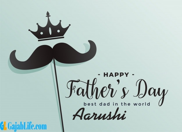 Aarushi fathers day wishes messages and sayings greetings for dad