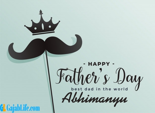 Abhimanyu fathers day wishes messages and sayings greetings for dad