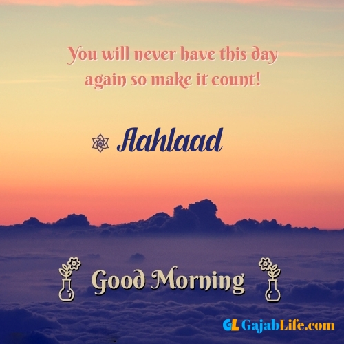 Aahlaad morning motivation spiritual quotes