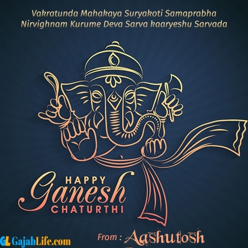 Aashutosh create ganesh chaturthi wishes greeting cards images with name