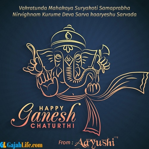 Aayushi create ganesh chaturthi wishes greeting cards images with name