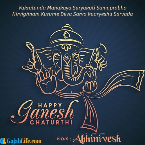 Abhinivesh create ganesh chaturthi wishes greeting cards images with name