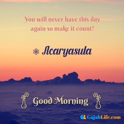 Acaryasuta morning motivation spiritual quotes
