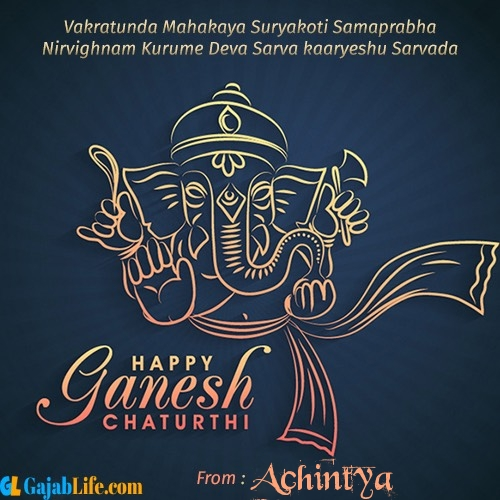 Achintya create ganesh chaturthi wishes greeting cards images with name