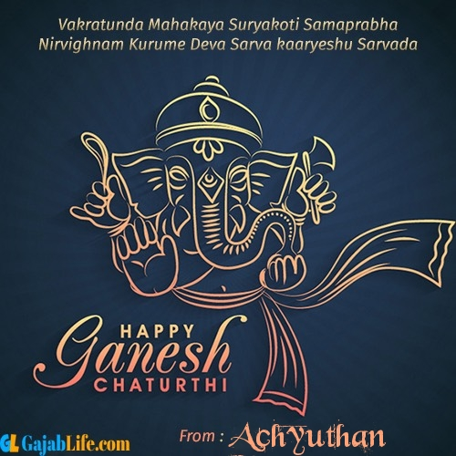 Achyuthan create ganesh chaturthi wishes greeting cards images with name