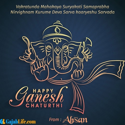 Ahsan create ganesh chaturthi wishes greeting cards images with name