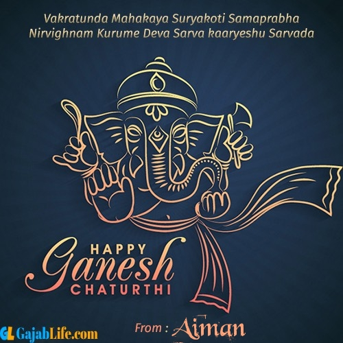 Aiman create ganesh chaturthi wishes greeting cards images with name