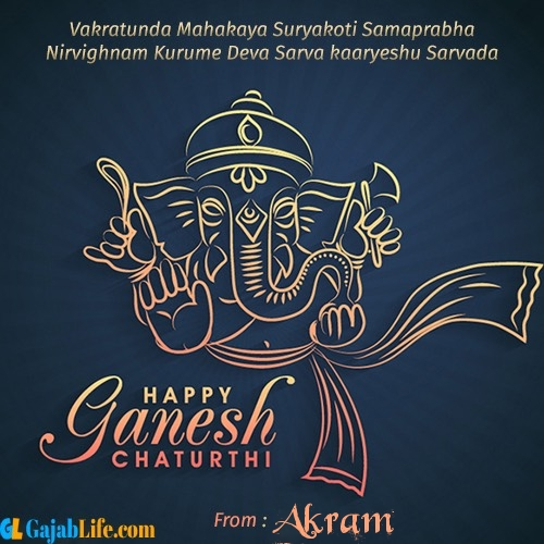 Akram create ganesh chaturthi wishes greeting cards images with name