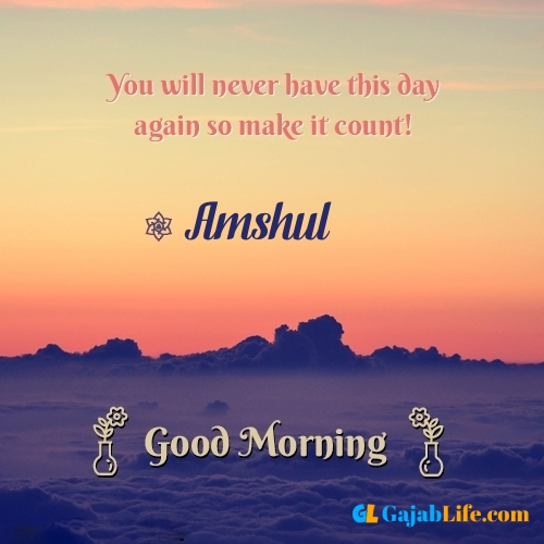 Amshul morning motivation spiritual quotes