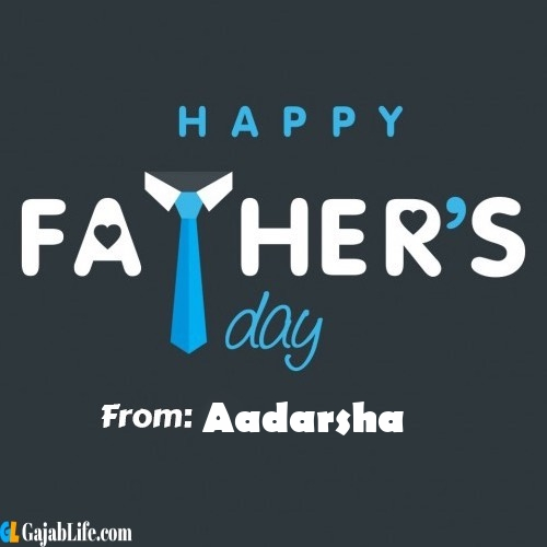 Aadarsha fathers day messages