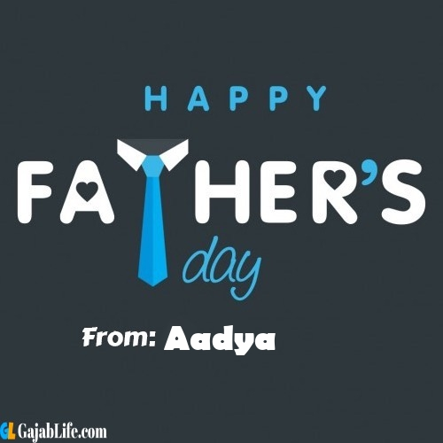 Aadya fathers day messages