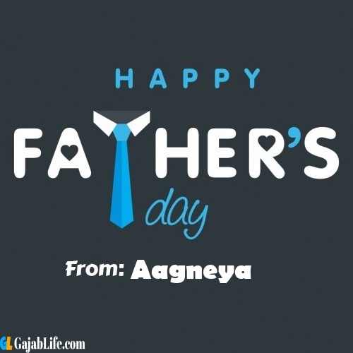 Aagneya fathers day messages