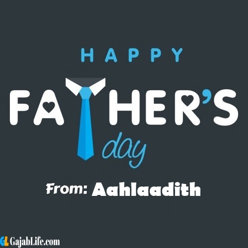 Aahlaadith fathers day messages