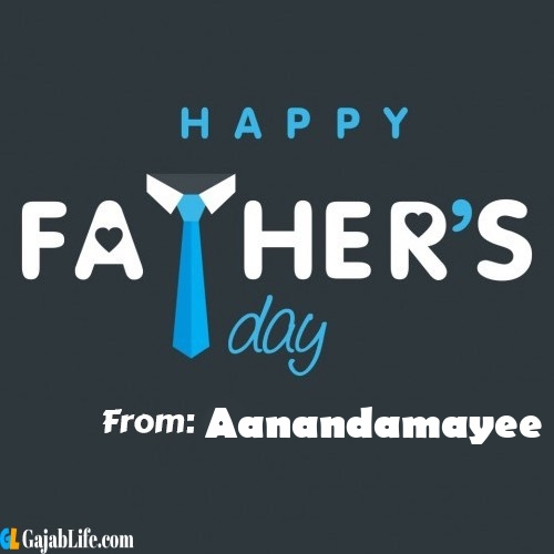 Aanandamayee fathers day messages