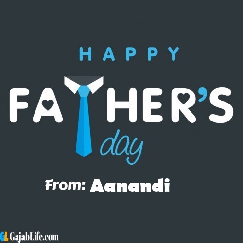 Aanandi fathers day messages