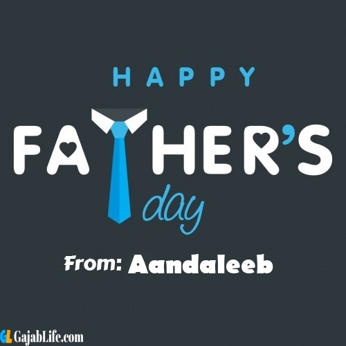 Aandaleeb fathers day messages