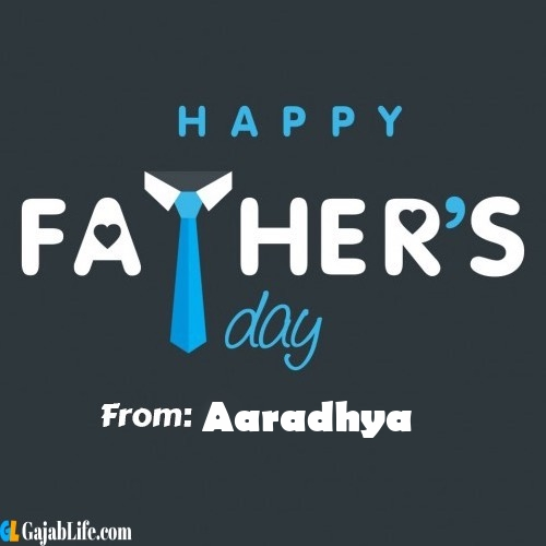 Aaradhya fathers day messages