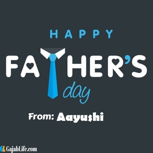 Aayushi fathers day messages