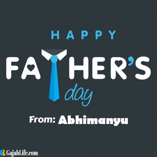 Abhimanyu fathers day messages