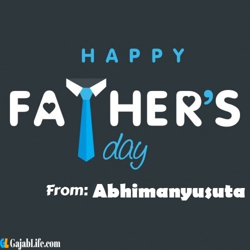 Abhimanyusuta fathers day messages