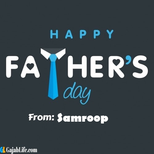 Samroop fathers day messages