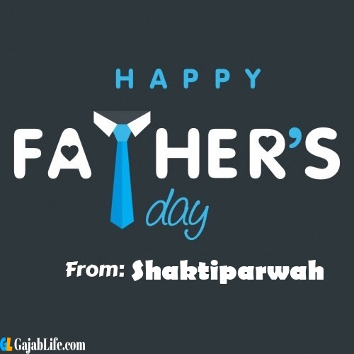 Shaktiparwah fathers day messages