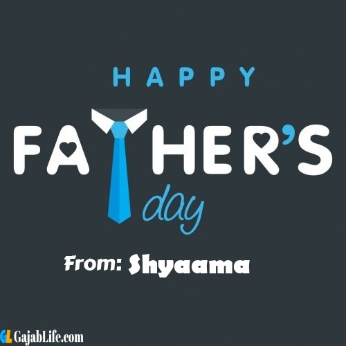 Shyaama fathers day messages