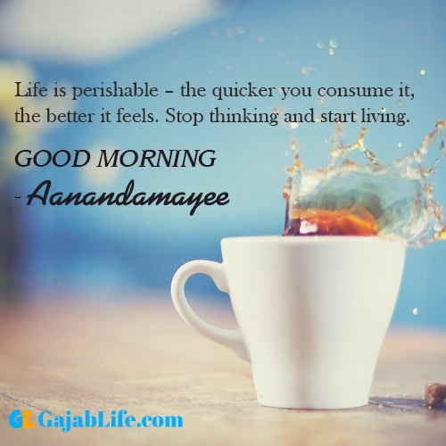 Make good morning aanandamayee with tea and inspirational quotes