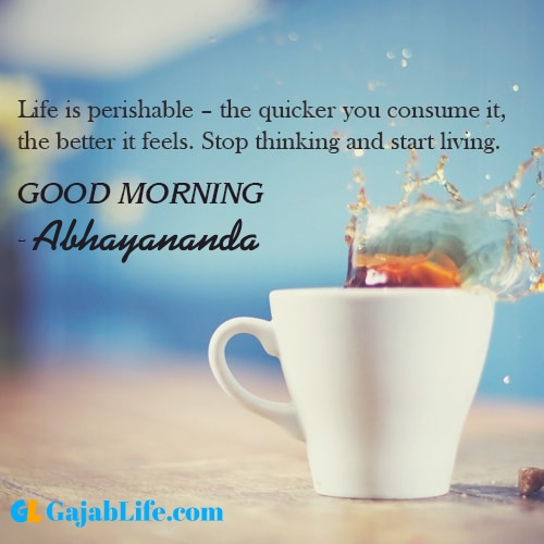 Make good morning abhayananda with tea and inspirational quotes