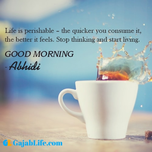 Make good morning abhidi with tea and inspirational quotes