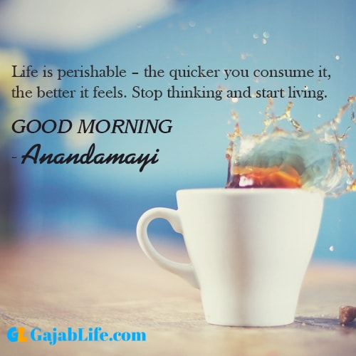 Make good morning anandamayi with tea and inspirational quotes