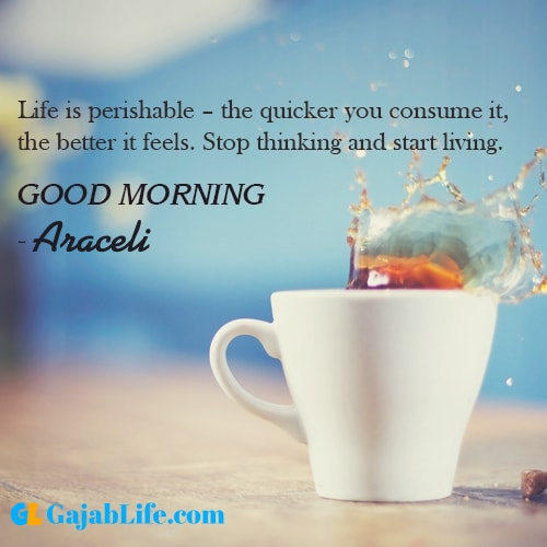 Make good morning araceli with tea and inspirational quotes