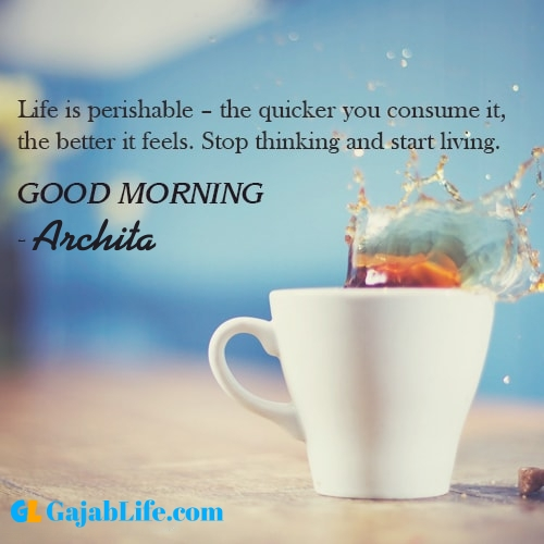 Make good morning archita with tea and inspirational quotes