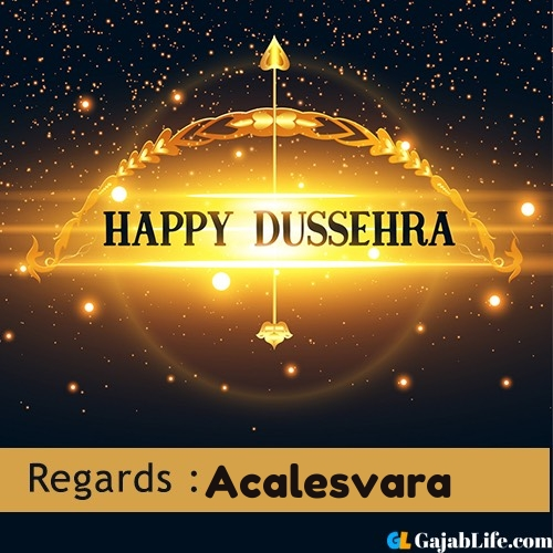 Acalesvara happy dussehra wishes images, photos