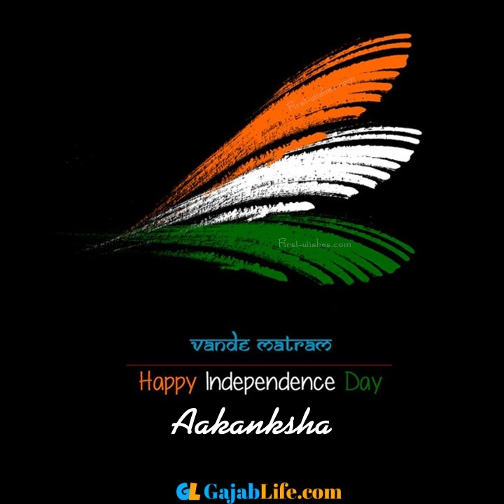 Aakanksha happy independence day images, independence day wallpaper