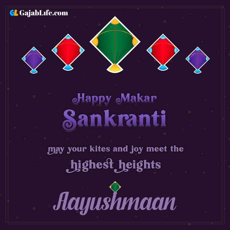 Happy makar sankranti aayushmaan 2021 images wishes quotes