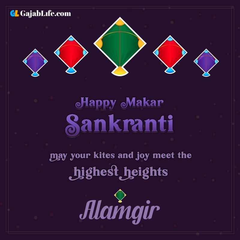 Happy makar sankranti alamgir 2021 images wishes quotes