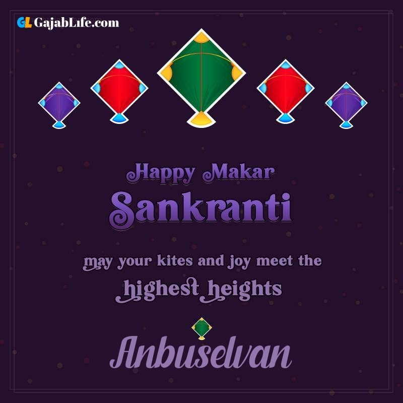 Happy makar sankranti anbuselvan 2021 images wishes quotes