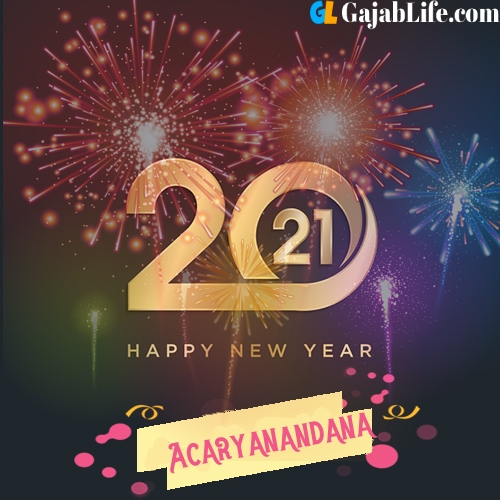Happy new year 2021: images, acaryanandana wishes, quotes, celebrations, cards, wallpapers, photos with name