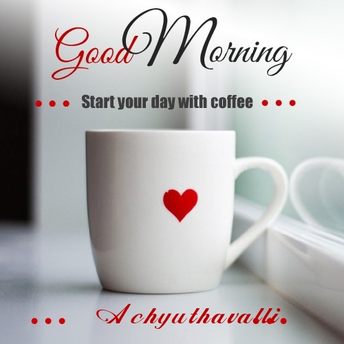 Achyuthavalli wish good morning with coffee