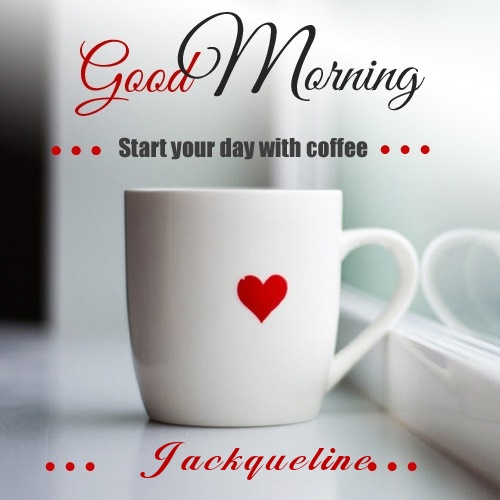 Jackqueline wish good morning with coffee
