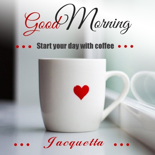 Jacquetta wish good morning with coffee