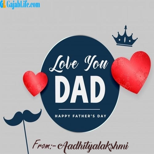 Aadhityalakshmi wish your dad with these lovely messages