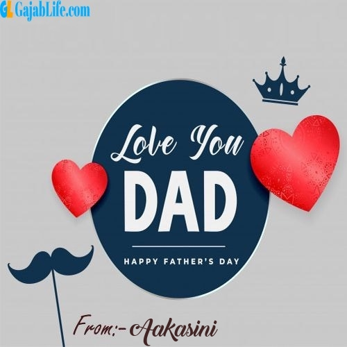Aakasini wish your dad with these lovely messages