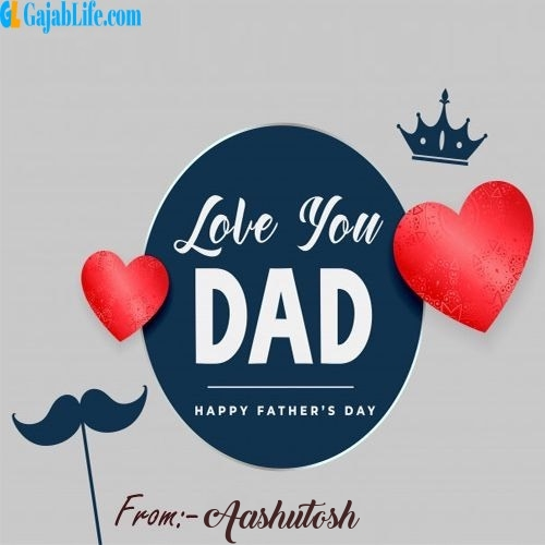 Aashutosh wish your dad with these lovely messages