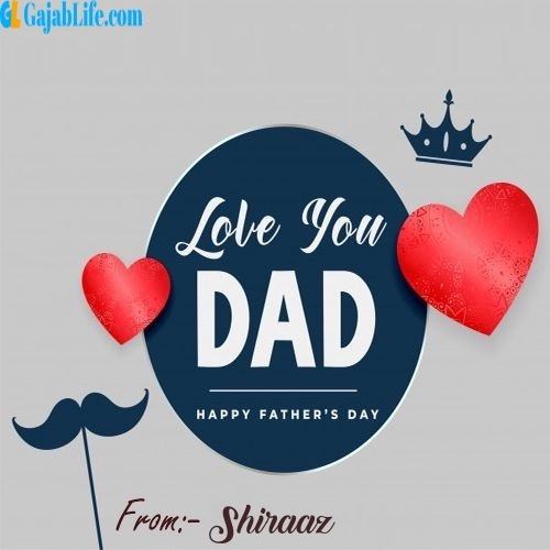 Shiraaz wish your dad with these lovely messages